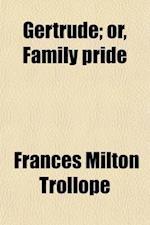 Gertrude (Volume 2); Or, Family Pride af Frances Milton Trollope