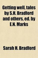 Getting Well, Tales by S.H. Bradford and Others, Ed. by E.N. Marks af Sarah H. Bradford