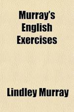 Murray's English Exercises; Consisting of Exercises in Parsing with Which the Corresponding Notes, Rules, and Observations in Murray's Grammar Are Inc af Lindley Murray