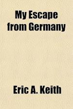 My Escape from Germany (Volume 627) af Eric a. Keith