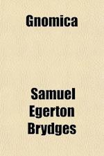 Gnomica; Detached Thoughts Especially with Refrence to Poetical Faculties and Habits af Samuel Egerton Brydges