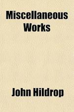 Miscellaneous Works Volume 2; A Modest Apology for the Ancient and Honourable Family of the Wrongheads. Aproposal for Revising, & C. the Ten Commandme af John Hildrop