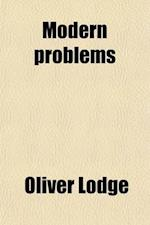 Modern Problems; A Discussion of Debatable Subjects af Oliver Lodge