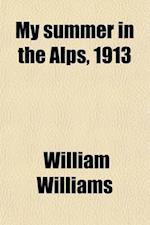My Summer in the Alps, 1913 af William Williams