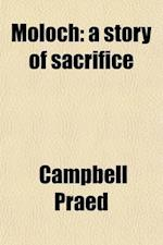 Moloch; A Story of Sacrifice af Mrs Campbell Praed, Campbell Praed
