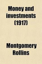 Money and Investments; A Reference Book for Use of Those Desiring Information in the Handling of Money or the Investment Thereof af Montgomery Rollins