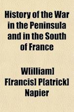 History of the War in the Peninsula, and in the South of France (Volume 1); From the Year 1807 to the Year 1814 af William Francis Patrick Napier, William Francis Patrick Napier