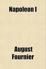Napoleon I (Volume 2); A Biography af August Fournier