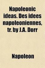 Napoleonic Ideas. Des Idees Napoleoniennes, Tr. by J.A. Dorr af Napoleon, Napoleon Iii