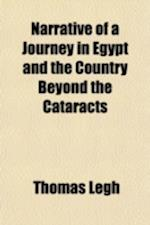 Narrative of a Journey in Egypt and the Country Beyond the Cataracts af Thomas Legh