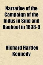 Narrative of the Campaign of the Indus in Sind and Kaubool in 1838-9 (Volume 1) af Richard Hartley Kennedy