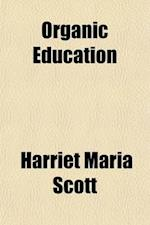 Organic Education; A Manual for Teachers in Primary and Grammar Grades af Harriet Maria Scott