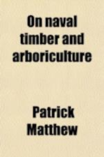 On Naval Timber and Arboriculture af Patrick Matthew