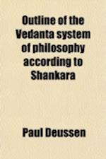 Outline of the Vedanta System of Philosophy According to Shankara af Paul Deussen