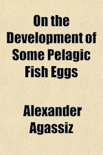On the Development of Some Pelagic Fish Eggs; Preliminary Notice af Alexander Agassiz