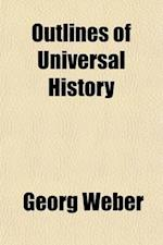 Outlines of Universal History; From the Creation of the World to the Present Time af Georg Weber
