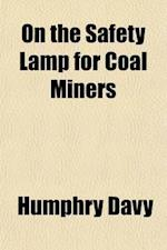 On the Safety Lamp for Coal Miners af Humphry Davy, Humphry Davy