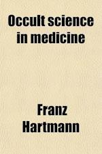 Occult Science in Medicine af Franz Hartmann