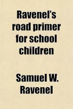 Ravenel's Road Primer; For School Children af Samuel W. Ravenel