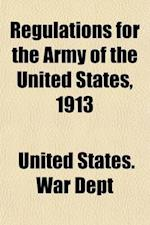 Regulations for the Army of the United States, 1913