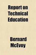 Report on Technical Education af Bernard Mcevoy