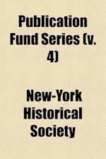 Publication Fund Series (Volume 4) af New-York Historical Society