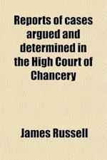 Reports of Cases Argued and Determined in the High Court of Chancery (Volume 1); In the Time of Lord Chancellor Hardwicke, from the Year 1746-7 to 175 af Great Britain Court Of Chancery, James Russell