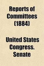 Reports of Committees; 30th Congress, 1st Session - 48th Congress, 2nd Session af United States Congress Senate, United States Congress Senate