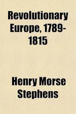 Revolutionary Europe, 1789-1815 af Henry Morse Stephens