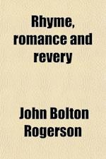 Rhyme, Romance and Revery af John Bolton Rogerson