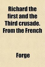 Richard the First and the Third Crusade. from the French af Forge