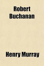 Robert Buchanan; A Critical Appreciation, and Other Essays af Henry Murray