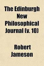 The Edinburgh New Philosophical Journal (Volume 10); Exhibiting a View of the Progressive Discoveries and Improvements in the Sciences and the Arts af Robert Jameson