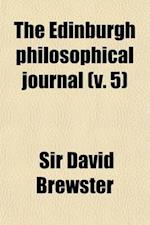 The Edinburgh Philosophical Journal (Volume 5) af David Brewster