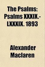 The Psalms (Volume 2); Psalms XXXIX.-LXXXIX. 1893 af Alexander Maclaren