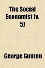 The Social Economist (Volume 5) af George Gunton