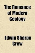 The Romance of Modern Geology; Describing in Simple But Exact Language the Making of the Earth, with Some Account of Prehistoric Animal Life af Edwin Sharpe Grew