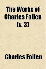 The Works of Charles Follen (Volume 3); Lectures on Moral Philosophy. Fragment of a Work on Psychology af Charles Follen
