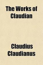 The Works of Claudian (Volume 1) af Claudius Claudianus