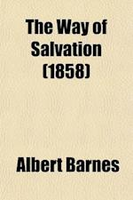 The Way of Salvation; Illustrated in a Series of Discourses af Albert Barnes