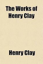 The Works of Henry Clay (Volume 3) af Henry Clay