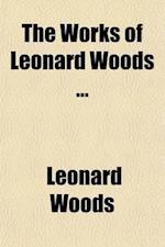 The Works of Leonard Woods (Volume 3) af Leonard Woods