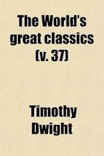 The World's Great Classics (Volume 37); Oriental af Timothy Dwight
