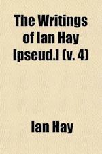 The Writings of Ian Hay [Pseud.] (Volume 4) af Ian Hay