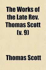The Works of the Late REV. Thomas Scott Volume 9 af Rev Thomas Scott, Thomas Scott