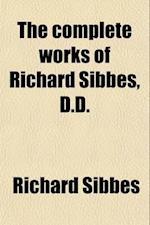 The Complete Works of Richard Sibbes (Volume 6) af Richard Sibbes