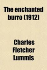 The Enchanted Burro; And Other Stories as I Have Known Them from Maine to Chile and California af Charles Fletcher Lummis