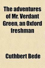 The Adventures of Mr. Verdant Green, an Oxford Freshman (Volume 1) af Cuthbert Bede