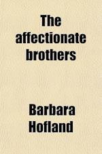The Affectionate Brothers af Barbara Hofland