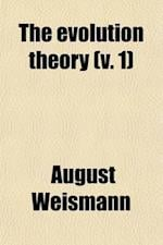 The Evolution Theory (Volume 1) af August Weismann